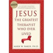 Jesus, the Greatest Therapist Who Ever Lived by Baker, Mark W., 9780061374777