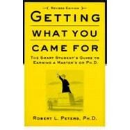 Getting What You Came For The Smart Student's Guide to Earning an M.A. or a Ph.D. by Peters, Robert, 9780374524777