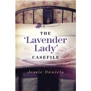 The 'Lavender Lady' Casefile by Daniels, Jessie, 9780719824777