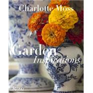 Charlotte Moss: Garden Inspirations by Moss, Charlotte; Friedberg, Barry; Dixon, Barbara L. (CON), 9780847844777