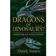 Dragons or Dinosaurs? : Creation or Evolution? by Isaacs, Darek, 9780882704777