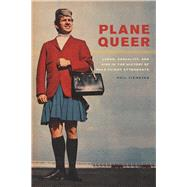 Plane Queer: Labor, Sexuality, and AIDS in the History of Male Flight Attendants 9780520274778N