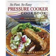 So Fast, So Easy Pressure Cooker Cookbook by Hensperger, Beth; Kaufmann, Julie (CON), 9780811714778
