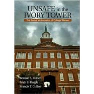 Unsafe in the Ivory Tower : The Sexual Victimization of College Women by Bonnie S. Fisher, 9781412954778