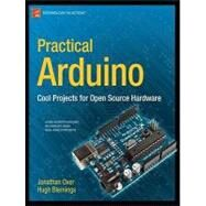 Practical Arduino : Cool Projects for Open Source Hardware by Oxer, Jonathan, 9781430224778