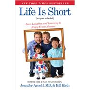 Life Is Short (No Pun Intended) Love, Laughter, and Learning to Enjoy Every Moment by Arnold, Jennifer, M.D.; Klein, Bill, 9781476794778