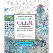 Color Me Calm: 100 Coloring Templates for Meditation and Relaxation by Mucklow, Lacy; Porter, Angela, 9781937994778