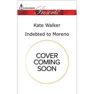 Indebted to Moreno by Walker, Kate, 9780373134779