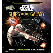 Star Wars: Ships of the Galaxy by Star Wars, 9780794434779