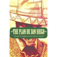 The Plan De San Diego: Tejano Rebellion, Mexican Intrigue by Harris, Charles H., III; Sadler, Louis R., 9780803264779