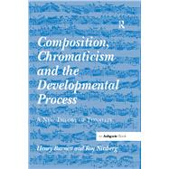 Composition, Chromaticism and the Developmental Process: A New Theory of Tonality by Burnett,Henry, 9781138264779