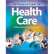 Introduction to Health Care by Mitchell, Dakota; Haroun, Lee, 9781305574779