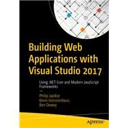 Building Web Applications With Visual Studio 2017 by Japikse, Philip; Grossnicklaus, Kevin; Dewey, Ben, 9781484224779