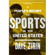 A People's History of Sports in the United States: 250 Years of Politics, Protest, People, and Play by ZIRIN DAVE, 9781595584779