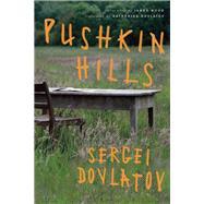 Pushkin Hills by Dovlatov, Sergei, 9781619024779
