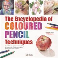 The Encyclopedia of Coloured Pencil Techniques A complete step-by-step directory of key techniques, plus an inspirational gallery showing how artists use them by Martin, Judy, 9781782214779
