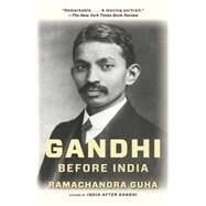 Gandhi Before India by Guha, Ramachandra, 9780307474780