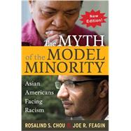 Myth of the Model Minority: Asian Americans Facing Racism, Second Edition by Chou, Rosalind S.; Feagin, Joe R., 9781612054780