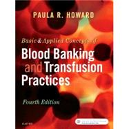 Basic & Applied Concepts of Blood Banking and Transfusion Practices by Howard, Paula R., 9780323374781