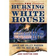 The Burning of the White House by Cook, Jane Hampton, 9781621574781