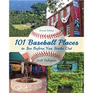 101 Baseball Places to See Before You Strike Out by Pahigian, Josh, 9781493004782