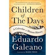 Children of the Days: A Calendar of Human History by Galeano, Eduardo; Fried, Mark, 9781568584782