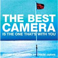 The Best Camera Is The One That's With You iPhone Photography by Chase Jarvis by Jarvis, Chase, 9780321684783