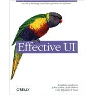 Effective UI : The Art of Building Great User Experience in Software by Anderson, Jonathan, 9780596154783