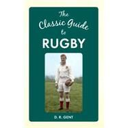 The Classic Guide to Rugby by Gent, D. R., 9781445644783
