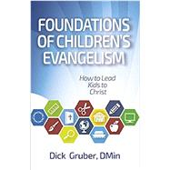 Foundations of Childrens Evangelism by Dick Gruber, D.Min., 9781607314783