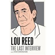 Lou Reed: The Last Interview by REED, LOU, 9781612194783