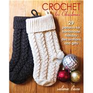 Crochet for Christmas 29 Patterns for Handmade Holiday Decorations and Gifts by Baca, Salena, 9780811714785