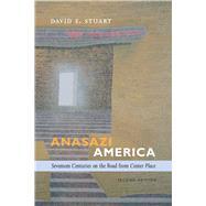 Anasazi America: Seventeen Centuries on the Road from Center Place by Stuart, David E.; Sherman, Jenny (CON); Moczygemba-McKinsey, Susan (CON), 9780826354785