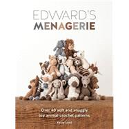 Edward's Menagerie: Over 40 Soft and Snuggly Toy Animal Crochet Patterns by Lord, Kerry, 9781446304785
