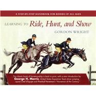 Learning to Ride, Hunt, and Show by Wright, Gordon; Morris, George H., 9781510724785