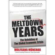 The Meltdown Years: The Unfolding of the Global Economic Crisis by Munchau, Wolfgang, 9780071634786