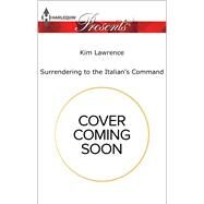 Surrendering to the Italian's Command by Lawrence, Kim, 9780373134786