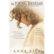 The Young Messiah (Movie tie-in) (originally published as Christ the Lord: Out of Egypt) by Rice, Anne, 9780399594786