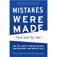 Mistakes Were Made (But Not by Me) by Tavris, Carol; Aronson, Elliot, 9780544574786