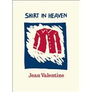 Shirt in Heaven by Valentine, Jean, 9781556594786