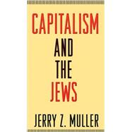 Capitalism and the Jews by Muller, Jerry Z., 9780691144788