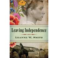 Leaving Independence by Smith, Leanne W., 9781503934788