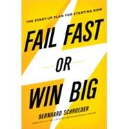 Fail Fast or Win Big: The Start-Up Plan for Starting Now by Schroeder, Bernhard, 9780814434789