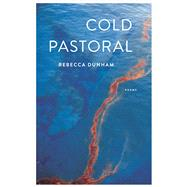 Cold Pastoral Poems by Dunham, Rebecca, 9781571314789