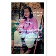 My Poems Won't Change the World Selected Poems by Cavalli, Patrizia; Alhadeff, Gini, 9780374534790