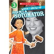 Scholastic Reader Level 3: When I Grow Up: Sonia Sotomayor by Anderson, Annmarie; Kelley, Gerald, 9780545664790