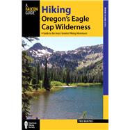 Hiking Oregon's Eagle Cap Wilderness, 3rd A Guide to the Area's Greatest Hiking Adventures by Barstad, Fred, 9780762784790