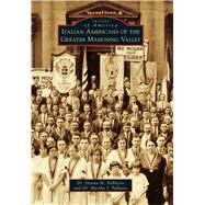 Italian Americans of the Greater Mahoning Valley by Deblasio, Donna M.; Pallante, Martha I., 9781467114790