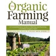 Organic Farming Manual : A Comprehensive Guide to Starting and Running, or Transitioning to a Certified Organic Farm by Hansen, Anne Larkin, 9781603424790
