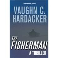 The Fisherman: A Thriller by Hardacker, Vaughn C., 9781632204790